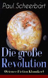 Die große Revolution (Science-Fiction Klassiker) - Vollständige Ausgabe: Ein Mondroman