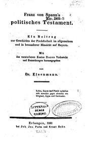 Franz von Spaun's politisches Testament: Ein Beitrag zur Geschichte der Pressfreiheit im allgemeinen und in besonderer Hinsicht auf Bayern