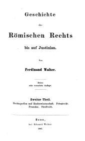 Geschichte des Romischen Rechts bis auf Justinian von Ferdinand Walter: Rechtsquellen und Rechtswissenschaft: Privatrecht. Procedure. Strafrecht, Band 2