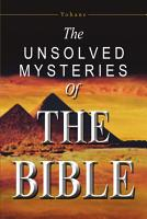 The Unsolved Mysteries of the Bible PDF