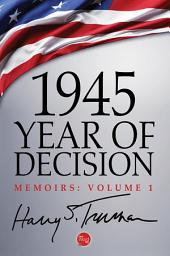 1945: Year of Decision: Volume 1