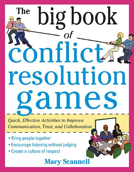 Download The Big Book of Conflict Resolution Games  Quick  Effective Activities to Improve Communication  Trust and Collaboration Book
