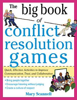 The Big Book of Conflict Resolution Games  Quick  Effective Activities to Improve Communication  Trust and Collaboration Book