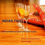 INDIAN TWIST: an assortment of quick and easy recipes
