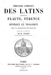 Théâtre complet des Latins: comprenant Plaute, Térence et Sénèque le tragique