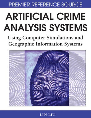 Artificial Crime Analysis Systems  Using Computer Simulations and Geographic Information Systems PDF