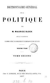 Dictionnaire général de la politique, par M. Block avec la collaboration d'hommes d'état [&c.] de tous les pays. 2e tirage: Volume 2