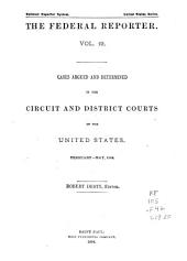 The Federal Reporter: Cases Argued and Determined in the Circuit and District Courts of the United States, Volumes 19-20