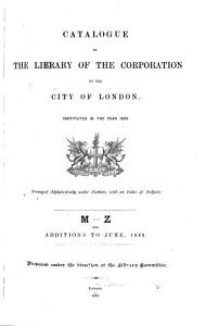 Catalogue of the Library of the Corporation of the City of London  Instituted in the Year 1824  M Z and additions to June  1889 PDF