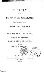 History of the Revolt of the Netherlands: Trial and Execution of Counts Egmont and Horn ; and the Seige of Antwerp
