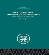 Wittgenstein's Philosophy of Language: Some Aspects of its Development