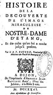 Histoire de la découverte de l'image miraculeuse de Nostre-Dame d'Etang et du culte qu'on lui a rendu jusqu'à present