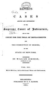 Reports of Cases Argued and Determined in the Supreme Court of Judicature: And in the Court for the Trial of Impeachments and the Correction of Errors in the State of New York, Volume 3
