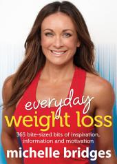 Everyday Weight Loss: 365 Bite-Sized Bits Of Inspiration, Information