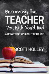 Becoming the Teacher You Wish You'd Had: A Conversation About Teaching