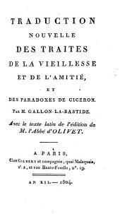Traduction nouvelle des traités De la vieillesse et De l'amitié, et des Paradoxes