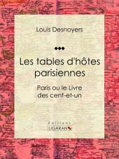 Les tables d'hôtes parisiennes: Paris ou le Livre des cent-et-un