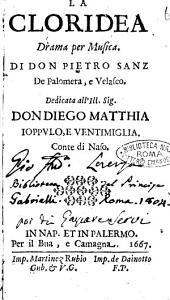 La Cloridea drama per musica. Di don Pietro Sanz De Palomera, e Velasco. Dedicata all'ill. sig. don Diego Matthia Ioppulo, e Ventimiglia. Conte di Naso