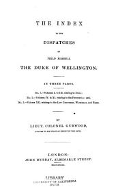 The dispatches of Field Marshall the Duke of Wellington: K. G. during his various campaigns in India, Denmark, Portugal, Spain, the Low Countries, and France. From 1799 to 1818, Volume 13