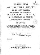 Principios del Orden esencial de la Naturaleza: establecidos por fundamento de la moral y política y por prueba de la religion : nuevo sistema filosófico