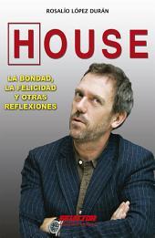 HOUSE. La bondad, la felicidad y otras reflexiones