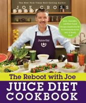 The Reboot with Joe Juice Diet Cookbook: Juice, Smoothie and Plant-based Recipes Inspired by the Hit Documentary Fat, Sick and Nearly Dead