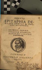 Brevia Epitaphia dedicata tumulo Ph. Melanthonis a G. Sabino, J. Stigelio M. Collino