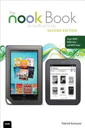 The NOOK Book: An Unofficial Guide: Everything You Need to Know for the NOOK, NOOK Color, and NOOK Study, Edition 2