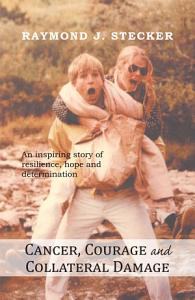 Cancer  Courage and Collateral Damage Book