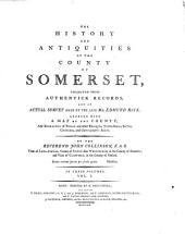 The History and Antiquities of the County of Somerset: Collected from Authentick Records, and an Actual Survey Made by the Late Mr. Edmund Rack. Adorned with a Map of the County, and Engravings of Roman and Other Reliques, Town-seals, Baths, Churches, and Gentlemen's Seats, Volume 1