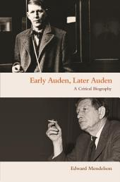 Early Auden, Later Auden: A Critical Biography
