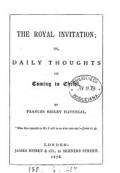 The royal invitation; or, Daily thoughts on coming to Christ