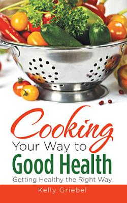 Cooking Your Way to Good Health  Getting Healthy the Right Way