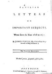 Familiar Letters on important subjects, wrote from the year 1618 to 1650. By J. Howell. The tenth edition
