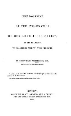 The Doctrine of the Incarnation of Our Lord Jesus Christ  in Its Relation to Mankind and to the Church