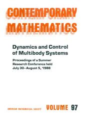 Dynamics and Control of Multibody Systems: Proceedings of the AMS-IMS-SIAM Joint Summer Research Conference Held July 30-August 5, 1988, with Support from the National Science Foundation