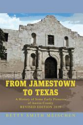 From Jamestown to Texas: A History of Some Early Pioneers of Austin County
