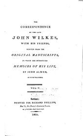 The correspondence of the late John Wilkes: with his friends, printed from the original manuscripts, in which are introduced memoirs of his life
