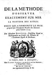 De la methode d'observer exactement sur mer la hauteur des astres: Piece qui a remporte' le prix proposé par l'Academie Royale des Sciences pour l'année 1729