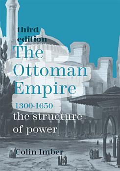 The Ottoman Empire  1300 1650 PDF