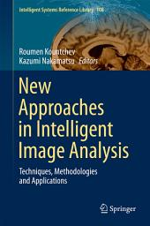 New Approaches in Intelligent Image Analysis: Techniques, Methodologies and Applications
