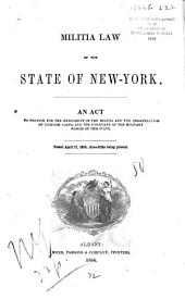 Militia Law of the State of New-York: An Act to Provide for the Enrolment of the Militia and the Organization of Uniform Corps, and the Discipline of the Military Forces of this State. Passed April 17, 1854 ...