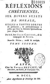Retraite spirituelle, pour un jour de chaque mois, avec les Réflexions (sic) Chrétiennes sur divers sujets de Morale... Par le R. Pere Jean Croiset...