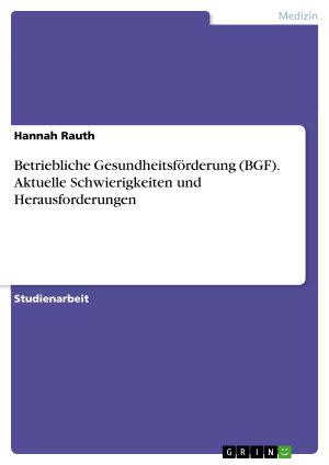 Betriebliche Gesundheitsf  rderung  BGF   Aktuelle Schwierigkeiten und Herausforderungen PDF