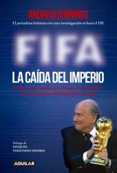 FIFA. La caída del imperio: El libro que anticipó el mayor escándalo de corrupción del fútbol mundial