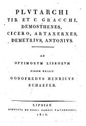 Plutarchi vitae parallelae: Tib. et c. Gracchi. Demosthenes. cicero. Artaxerxes. Demetrius. Antonius (1814)