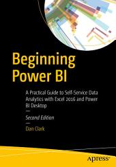 Beginning Power BI: A Practical Guide to Self-Service Data Analytics with Excel 2016 and Power BI Desktop, Edition 2