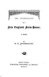 The Autobiography of a New England Farm-house: A Book