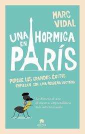 Una hormiga en París: Porque los grandes éxitos empiezan con un pequeña victoria