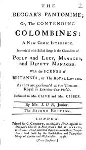 The Beggar's Pantomime; Or, The Contending Colombines: a New Comic Interlude ... With the Scenes of Britannia; Or The Royal Lovers. As They are Perform'd at the Theatre-Royal in Lincolns-Inn-Fields ... By Mr. Lun. Junior. The Second Edition